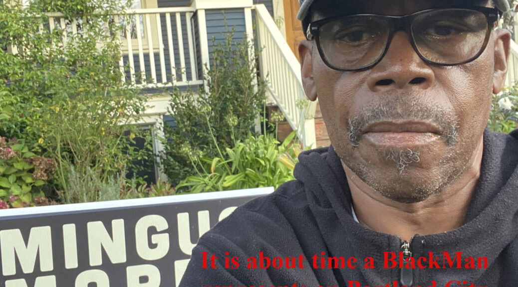 IT IS TIME TO ELECT A BLACK MAN TO PORTLAND CITY COUNCIL!!!!!! 17